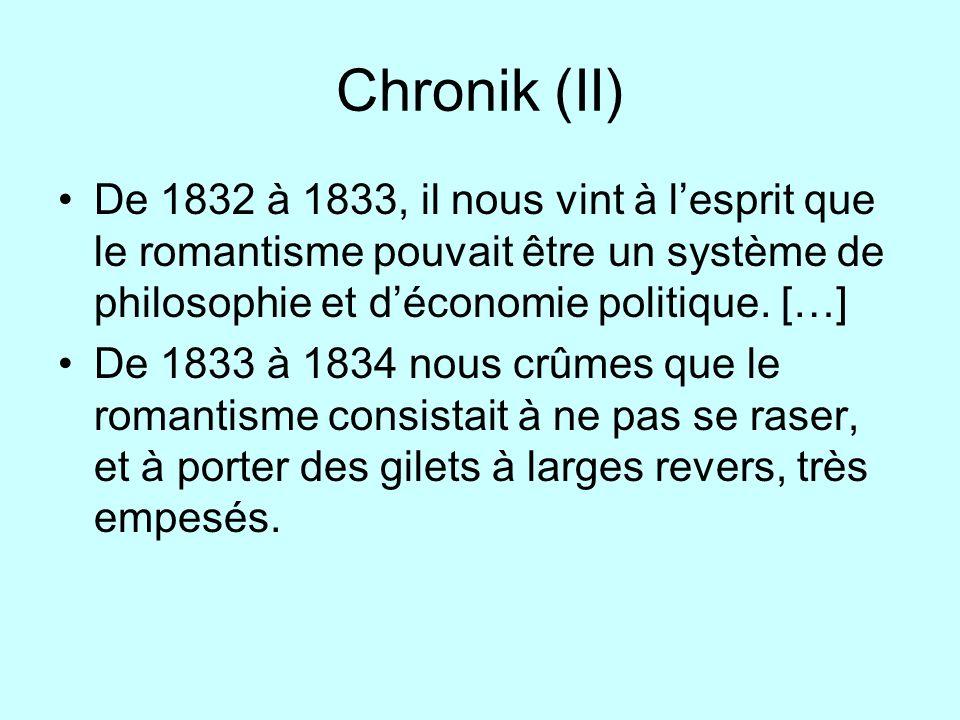 Chronik (II) De 1832 à 1833, il nous vint à l'esprit que le romantisme pouvait être un système de philosophie et d'économie politique. […]
